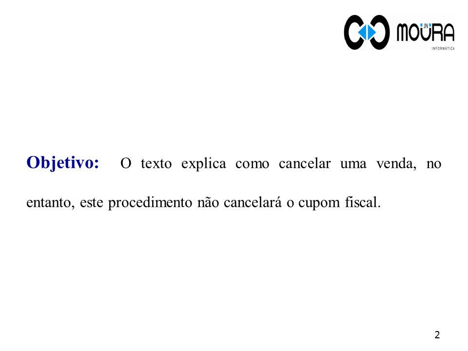 Objetivo: O texto explica como cancelar uma venda, no entanto, este procedimento não cancelará o cupom fiscal. 2