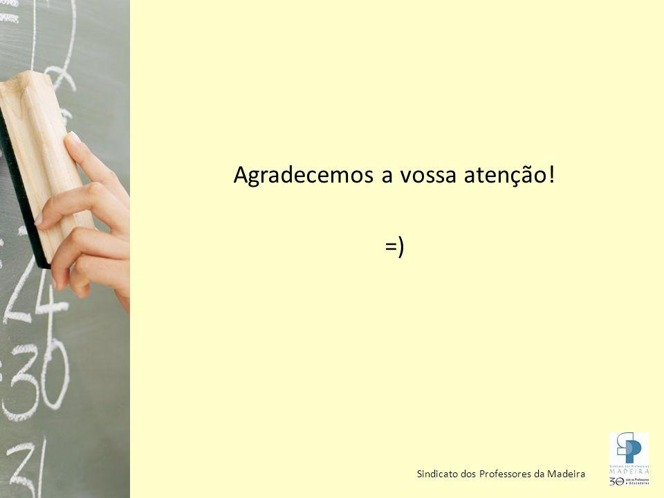 Sindicato dos Professores da Madeira Agradecemos a vossa atenção! =)