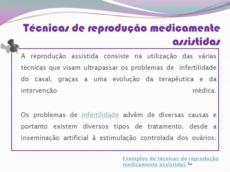 Infertilidade Em Portugal 500 mil casais inférteis, 10% da população 10 mil novos casos por ano No mundo 15 a 20% casais inférteis 40% devido a causas femininas 40% devido a causas masculinas 20% devido a causas mistas ou desconhecidas Técnicas medicamente assistidas Técnicas medicamente assistidas