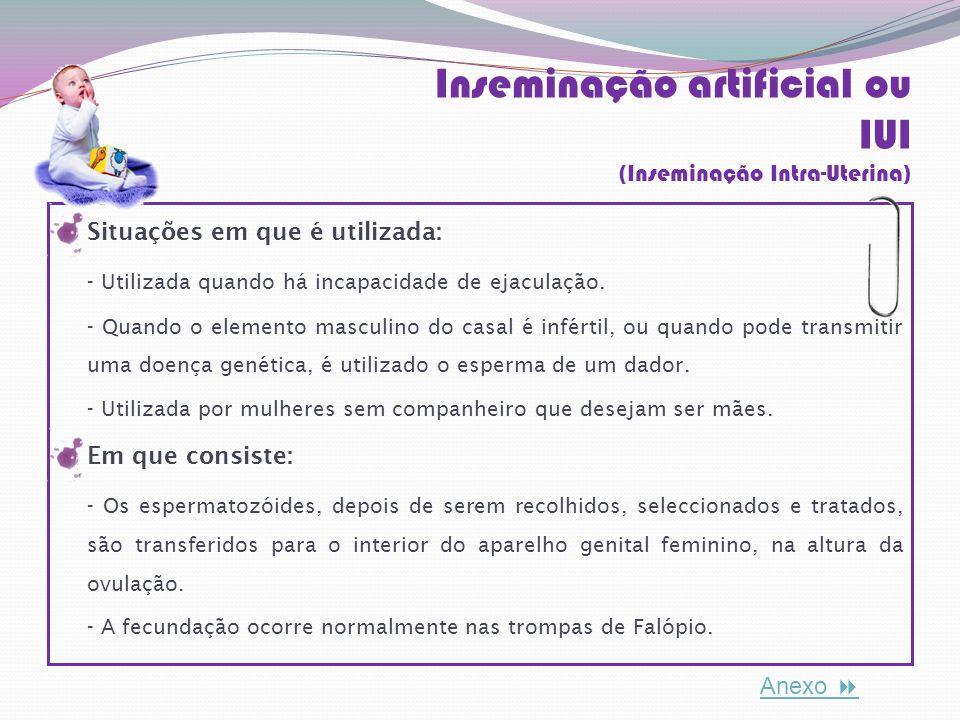 Maternidade de Substituição Situações em que é utilizada: Este método tem aplicação na esterilidade feminina por impossibilidade de gestação, devido, por exemplo, à ausência de útero.