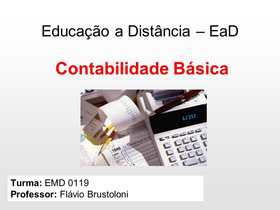 Educação a Distância – EaD Turma: EMD 0119 Professor: Flávio Brustoloni Contabilidade Básica