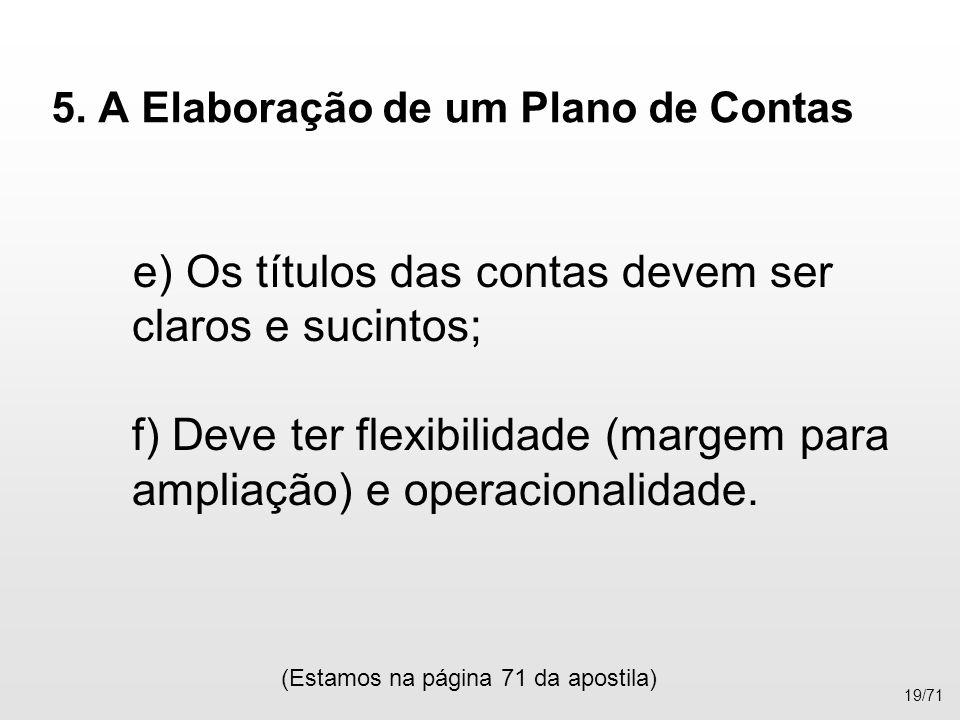 5. A Elaboração de um Plano de Contas e) Os títulos das contas devem ser claros e sucintos; f) Deve ter flexibilidade (margem para ampliação) e operac