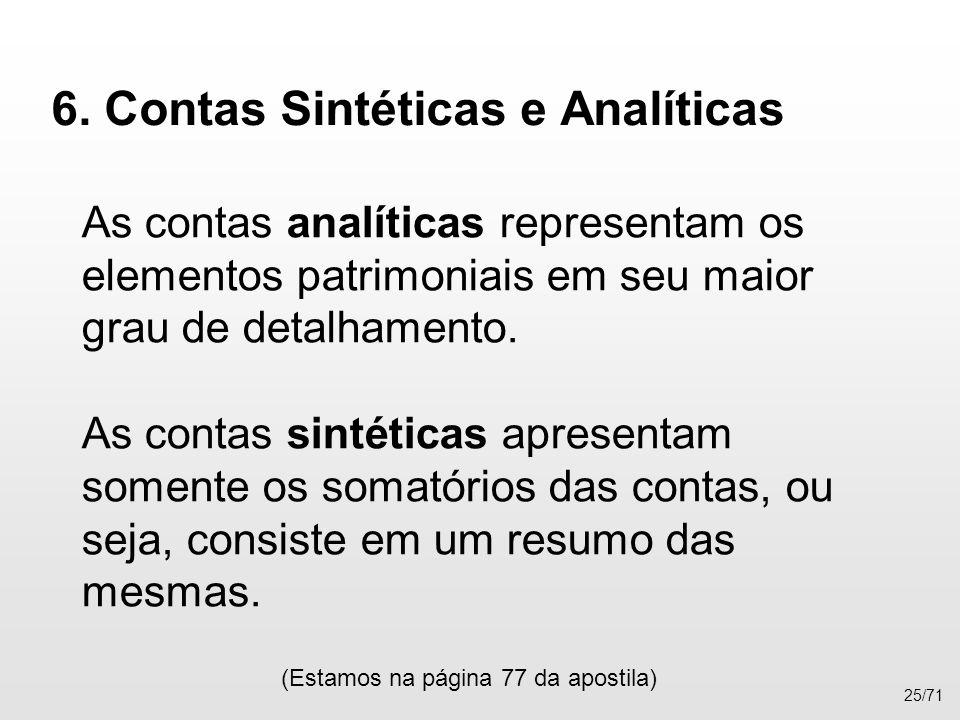 6. Contas Sintéticas e Analíticas As contas analíticas representam os elementos patrimoniais em seu maior grau de detalhamento. As contas sintéticas a