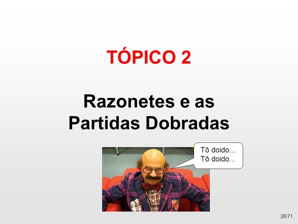 TÓPICO 2 Razonetes e as Partidas Dobradas 26/71 Tô doido...