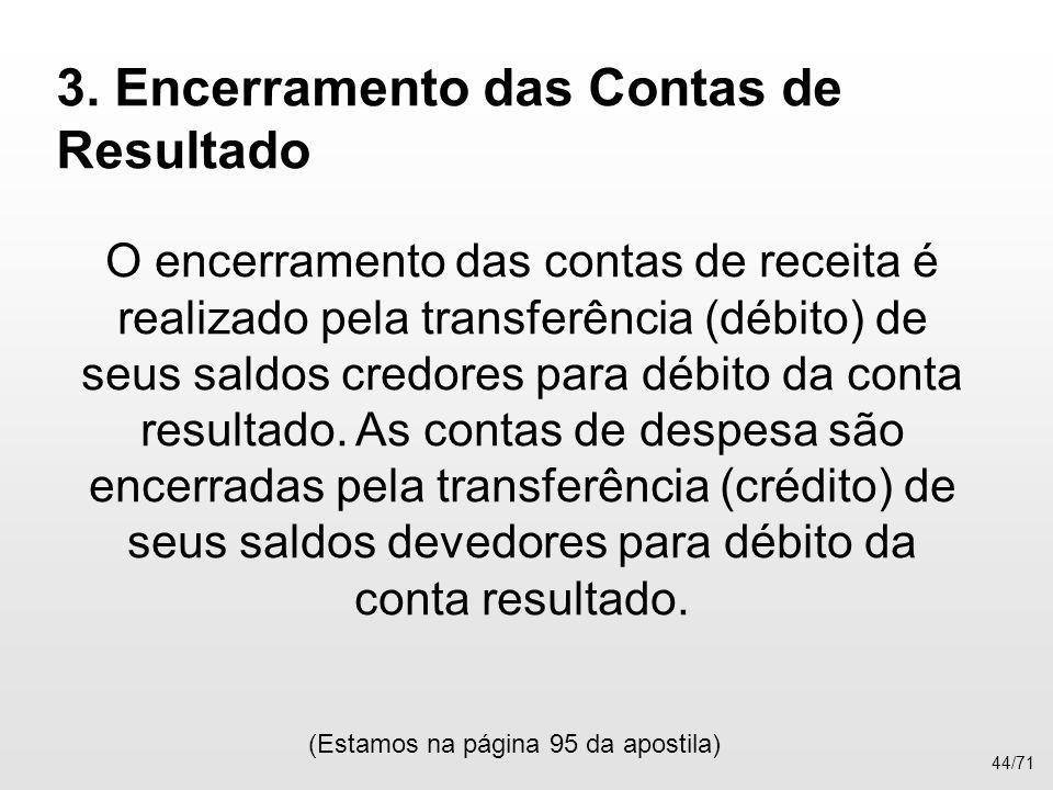 3. Encerramento das Contas de Resultado O encerramento das contas de receita é realizado pela transferência (débito) de seus saldos credores para débi