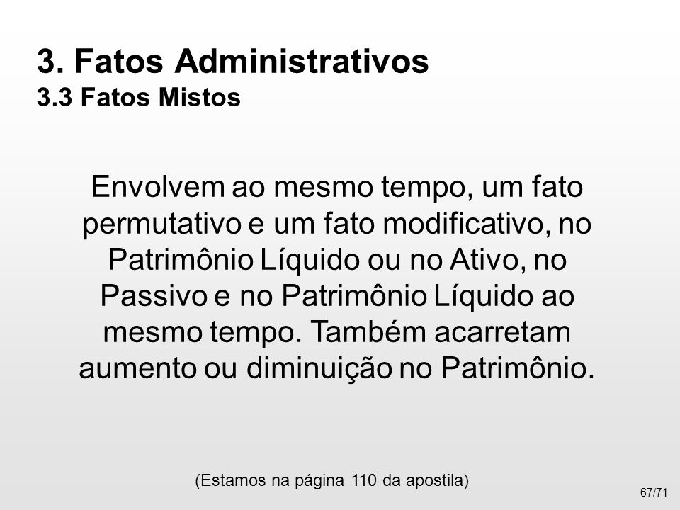 3. Fatos Administrativos 3.3 Fatos Mistos Envolvem ao mesmo tempo, um fato permutativo e um fato modificativo, no Patrimônio Líquido ou no Ativo, no P