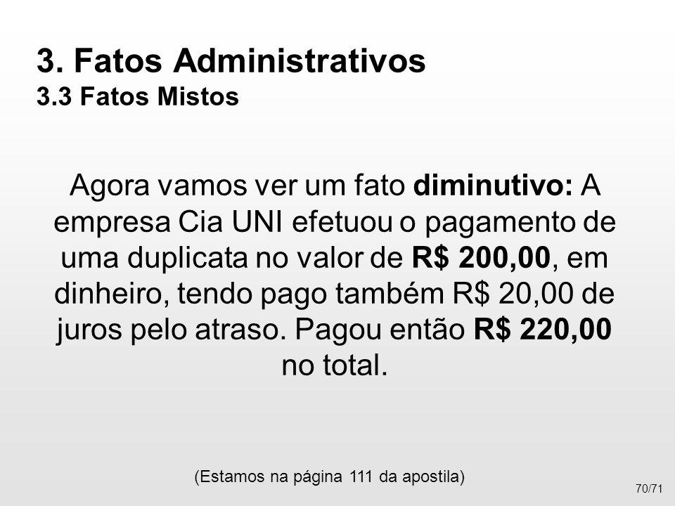 3. Fatos Administrativos 3.3 Fatos Mistos Agora vamos ver um fato diminutivo: A empresa Cia UNI efetuou o pagamento de uma duplicata no valor de R$ 20