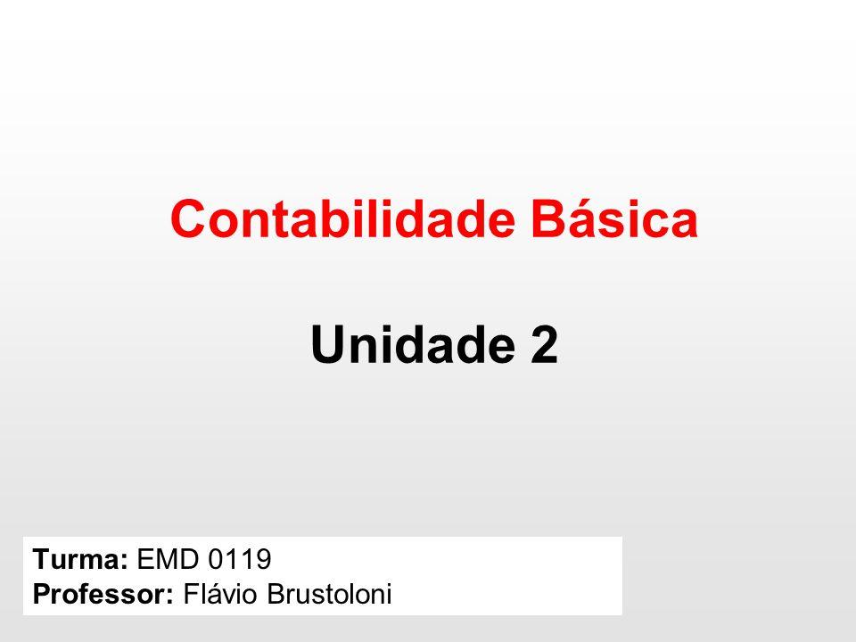 Turma: EMD 0119 Professor: Flávio Brustoloni Contabilidade Básica Unidade 2