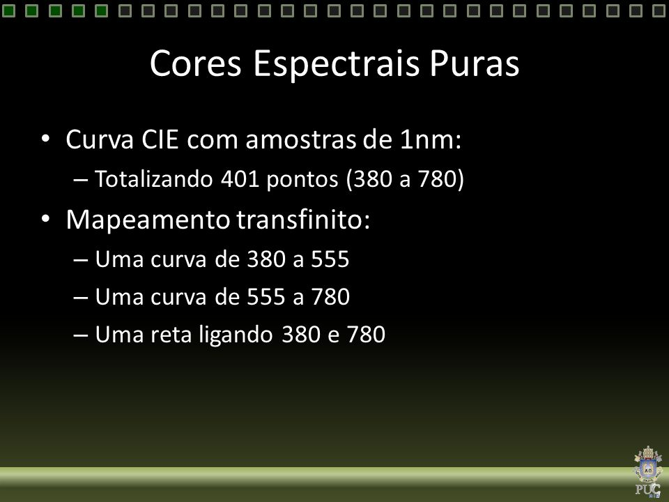 Cores Espectrais Puras Curva CIE com amostras de 1nm: – Totalizando 401 pontos (380 a 780) Mapeamento transfinito: – Uma curva de 380 a 555 – Uma curv