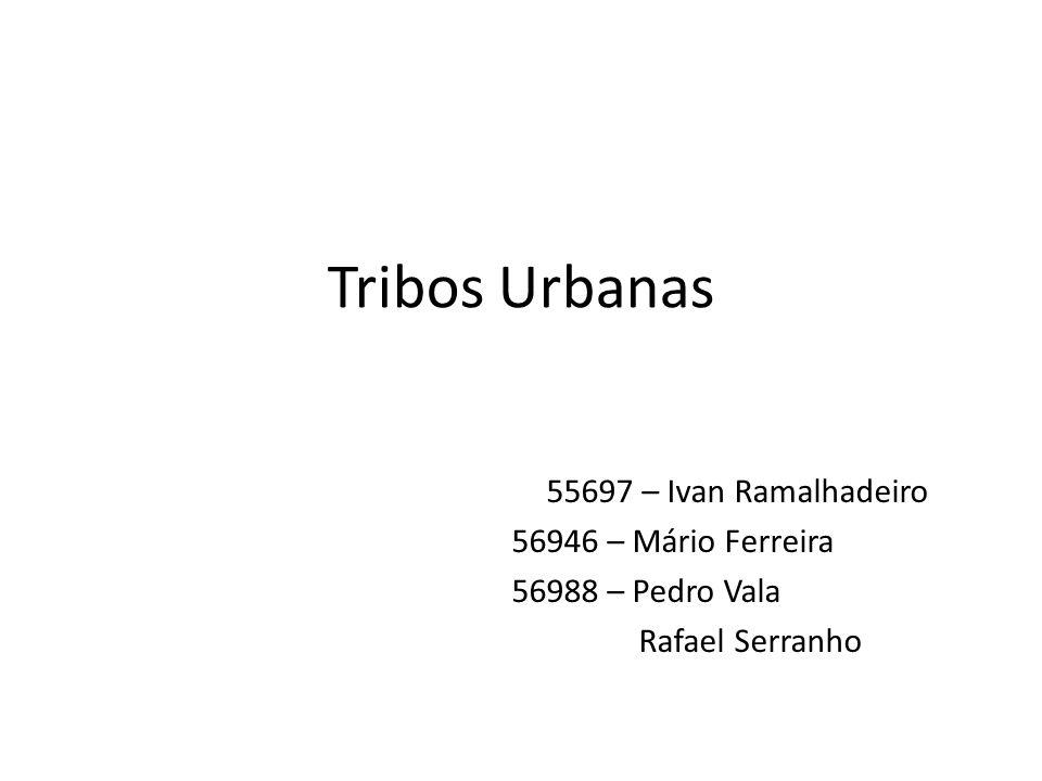 Tribos Urbanas 55697 – Ivan Ramalhadeiro 56946 – Mário Ferreira 56988 – Pedro Vala Rafael Serranho
