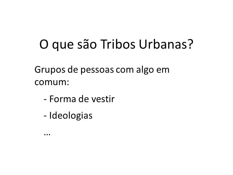 O que são Tribos Urbanas? Grupos de pessoas com algo em comum: - Forma de vestir - Ideologias …