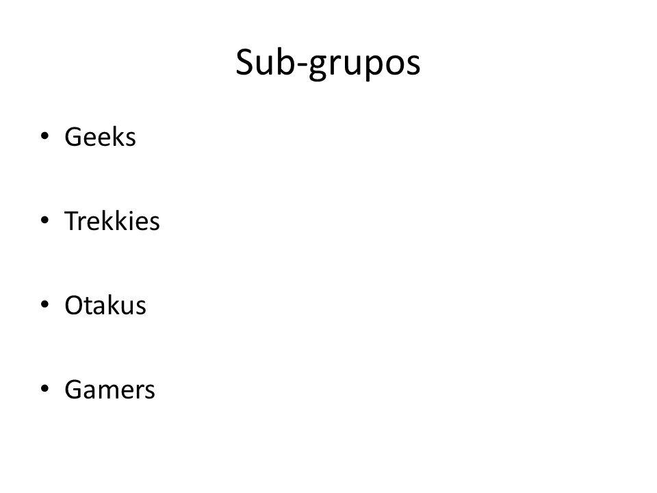 Sub-grupos Geeks Trekkies Otakus Gamers