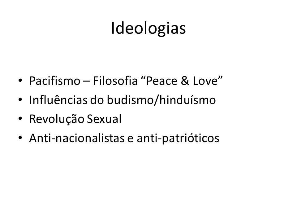 Ideologias Pacifismo – Filosofia Peace & Love Influências do budismo/hinduísmo Revolução Sexual Anti-nacionalistas e anti-patrióticos