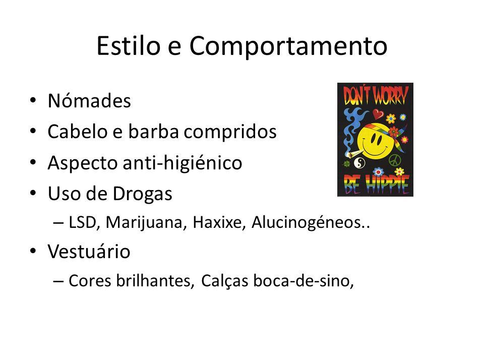 Estilo e Comportamento Nómades Cabelo e barba compridos Aspecto anti-higiénico Uso de Drogas – LSD, Marijuana, Haxixe, Alucinogéneos..