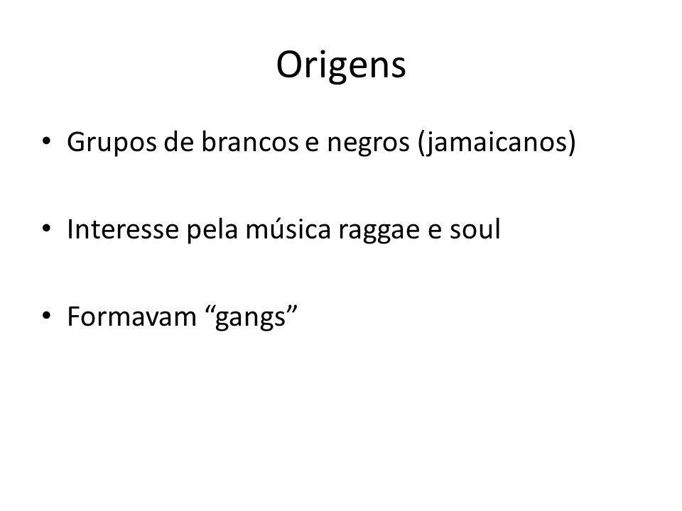 Origens Grupos de brancos e negros (jamaicanos) Interesse pela música raggae e soul Formavam gangs