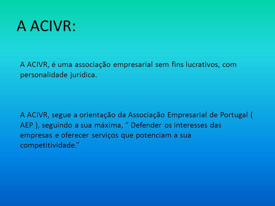 A ACIVR: A ACIVR, é uma associação empresarial sem fins lucrativos, com personalidade jurídica. A ACIVR, segue a orientação da Associação Empresarial