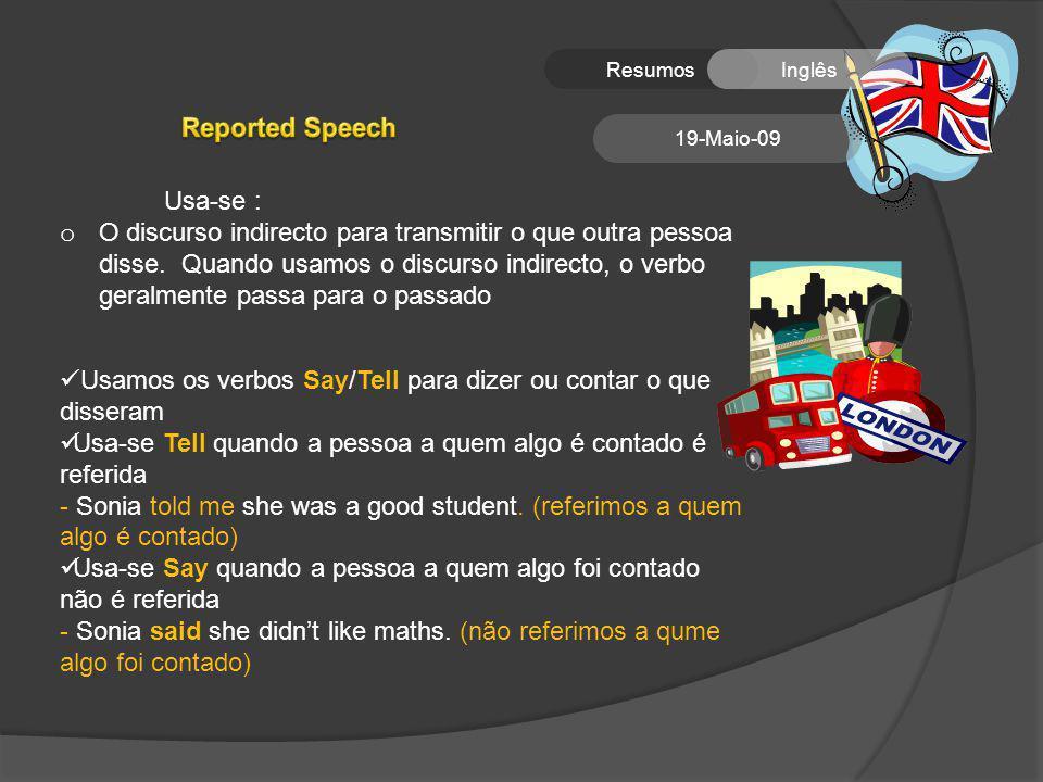 ResumosInglês 19-Maio-09 Usa-se : o O discurso indirecto para transmitir o que outra pessoa disse.
