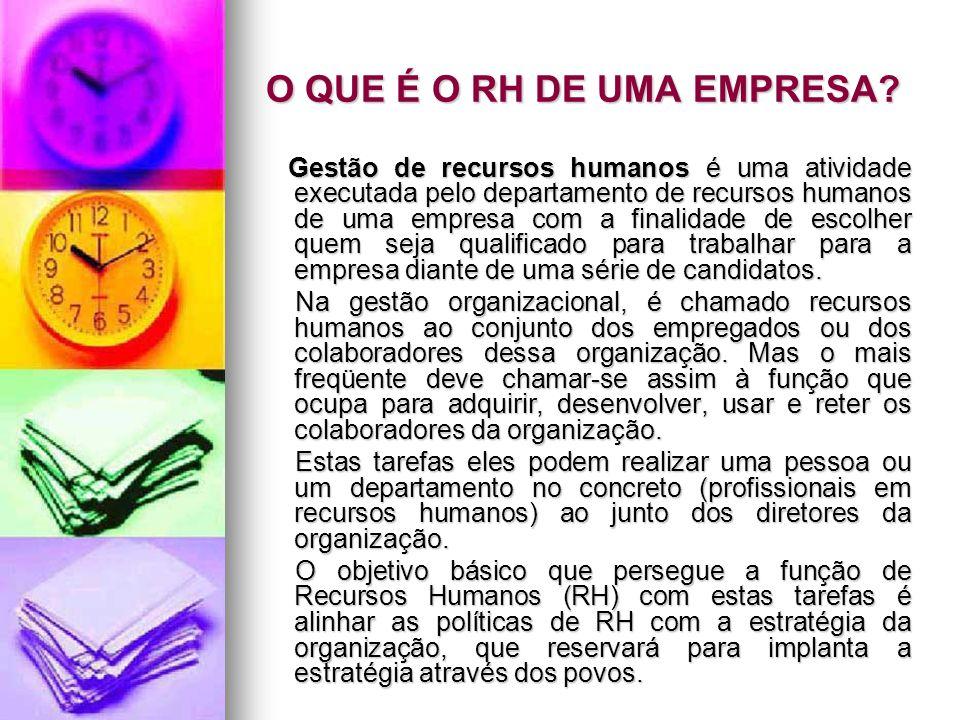 O QUE É O RH DE UMA EMPRESA? Gestão de recursos humanos é uma atividade executada pelo departamento de recursos humanos de uma empresa com a finalidad