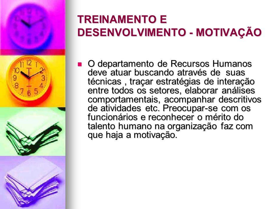 TREINAMENTO E DESENVOLVIMENTO - MOTIVAÇÃO O departamento de Recursos Humanos deve atuar buscando através de suas técnicas, traçar estratégias de inter