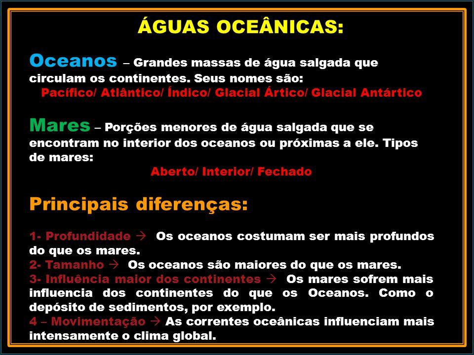 ÁGUAS OCEÂNICAS: Oceanos – Grandes massas de água salgada que circulam os continentes.