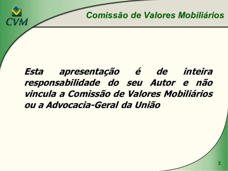 2 Esta apresentação é de inteira responsabilidade do seu Autor e não vincula a Comissão de Valores Mobiliários ou a Advocacia-Geral da União Comissão de Valores Mobiliários