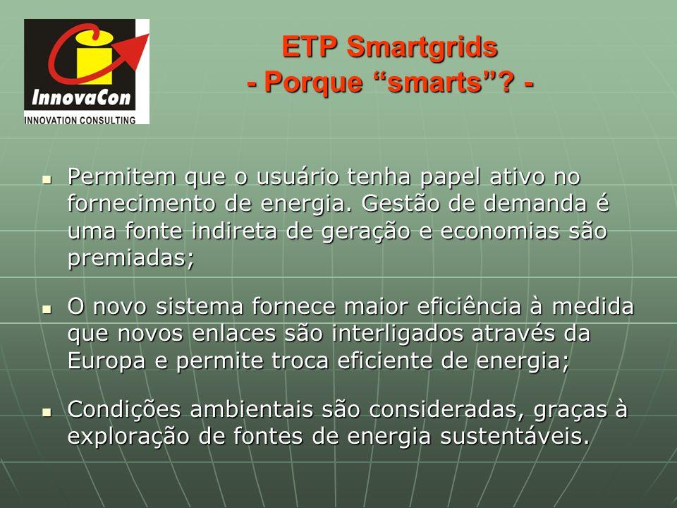 ETP Smartgrids - Porque smarts? - Permitem que o usuário tenha papel ativo no fornecimento de energia. Gestão de demanda é uma fonte indireta de geraç