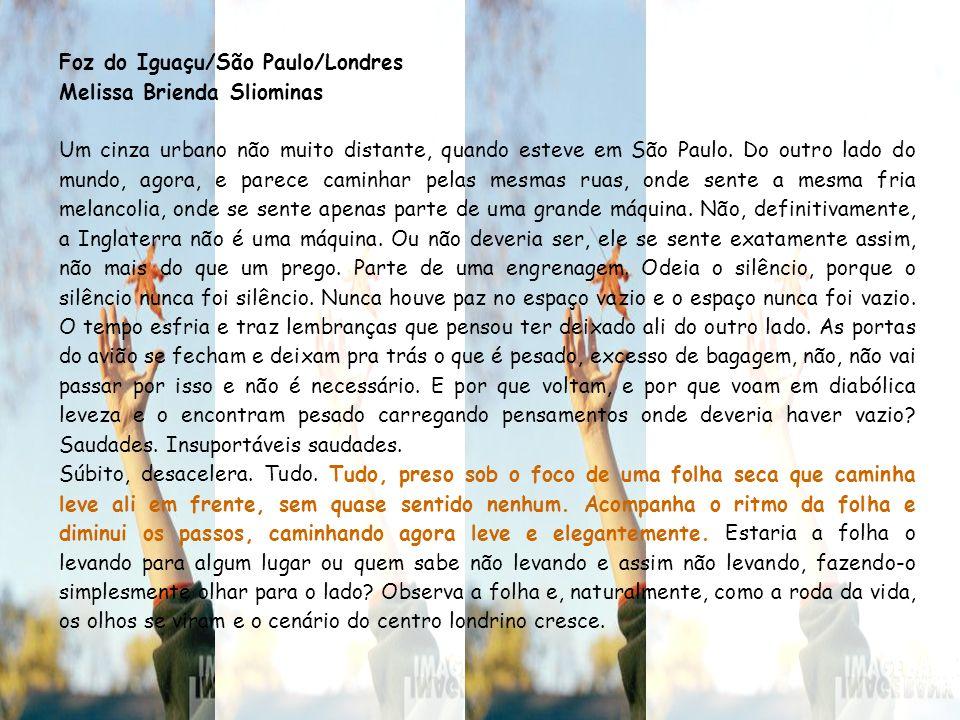 Foz do Iguaçu/São Paulo/Londres Melissa Brienda Sliominas Um cinza urbano não muito distante, quando esteve em São Paulo.