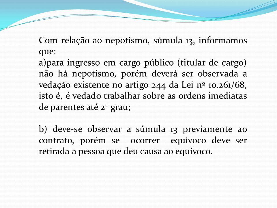 Com relação ao nepotismo, súmula 13, informamos que: a)para ingresso em cargo público (titular de cargo) não há nepotismo, porém deverá ser observada