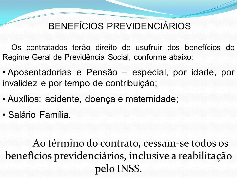 BENEFÍCIOS PREVIDENCIÁRIOS Os contratados terão direito de usufruir dos benefícios do Regime Geral de Previdência Social, conforme abaixo: Aposentador