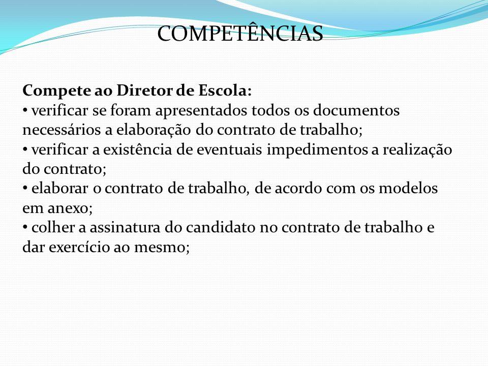 COMPETÊNCIAS Compete ao Diretor de Escola: verificar se foram apresentados todos os documentos necessários a elaboração do contrato de trabalho; verif