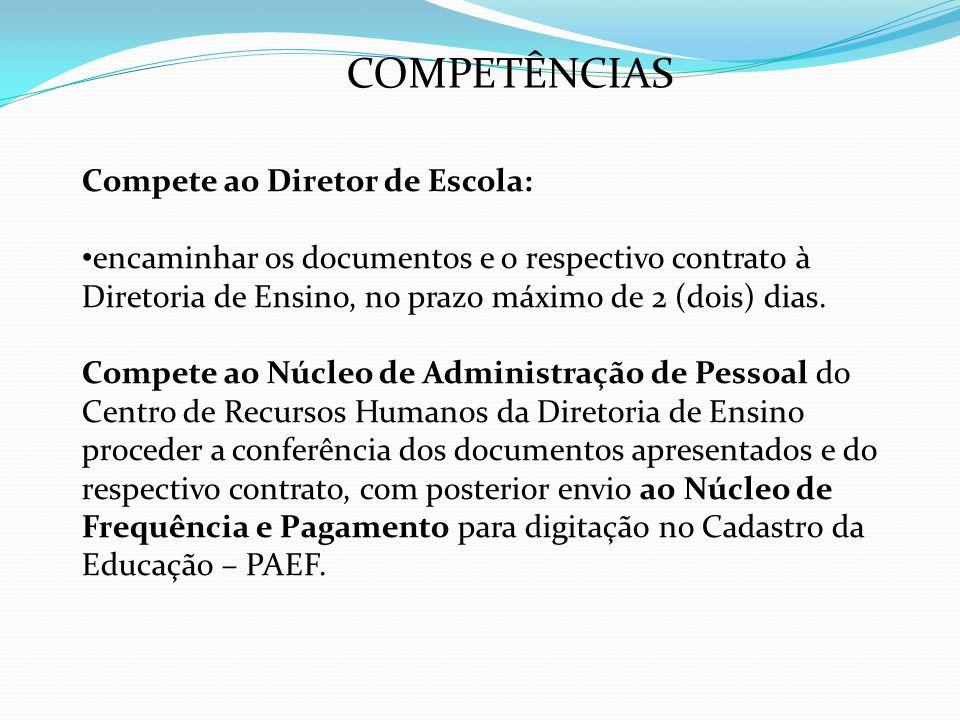 COMPETÊNCIAS Compete ao Diretor de Escola: encaminhar os documentos e o respectivo contrato à Diretoria de Ensino, no prazo máximo de 2 (dois) dias. C