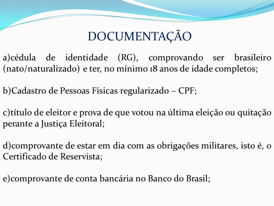 DOCUMENTAÇÃO a)cédula de identidade (RG), comprovando ser brasileiro (nato/naturalizado) e ter, no mínimo 18 anos de idade completos; b)Cadastro de Pe