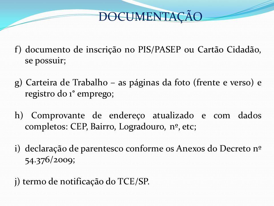 DOCUMENTAÇÃO f) documento de inscrição no PIS/PASEP ou Cartão Cidadão, se possuir; g) Carteira de Trabalho – as páginas da foto (frente e verso) e reg