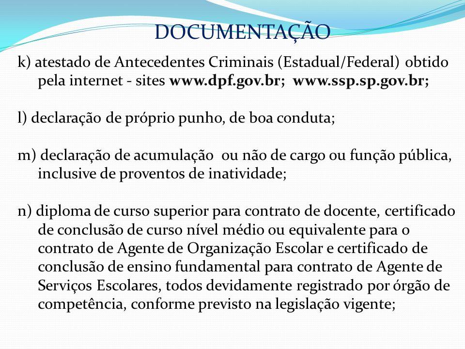 DOCUMENTAÇÃO k) atestado de Antecedentes Criminais (Estadual/Federal) obtido pela internet - sites www.dpf.gov.br; www.ssp.sp.gov.br; l) declaração de