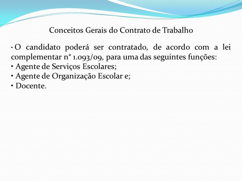 Conceitos Gerais do Contrato de Trabalho O candidato poderá ser contratado, de acordo com a lei complementar n° 1.093/09, para uma das seguintes funçõ