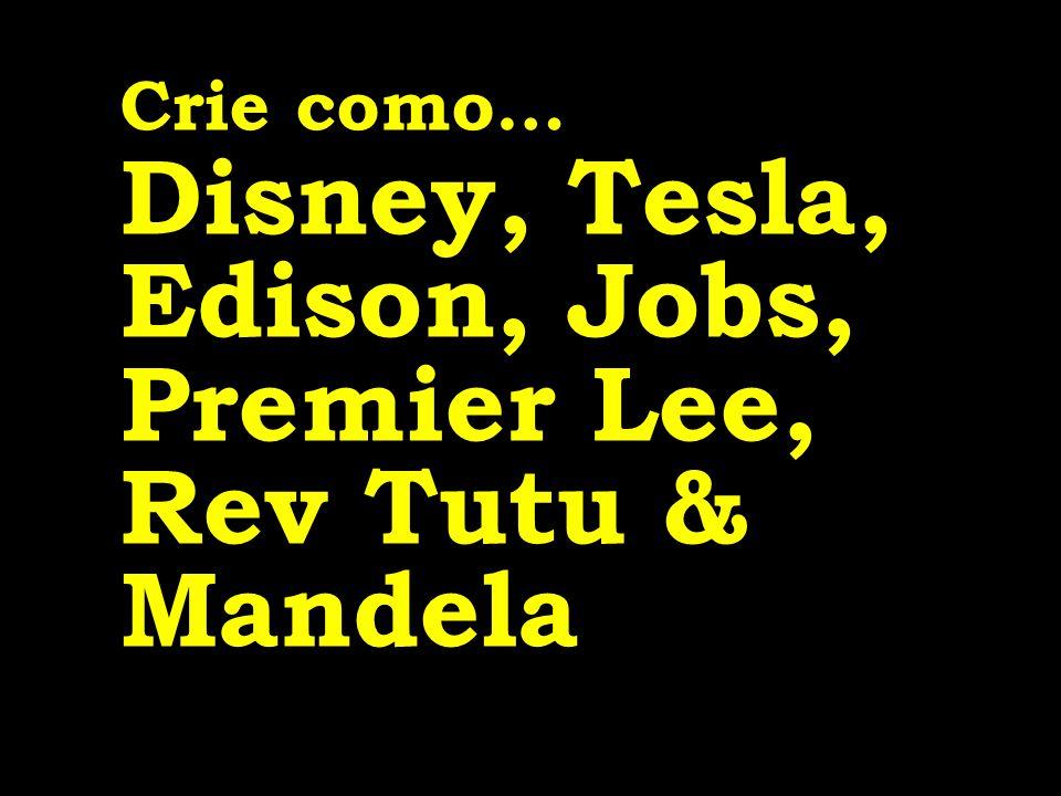 Crie como… Disney, Tesla, Edison, Jobs, Premier Lee, Rev Tutu & Mandela