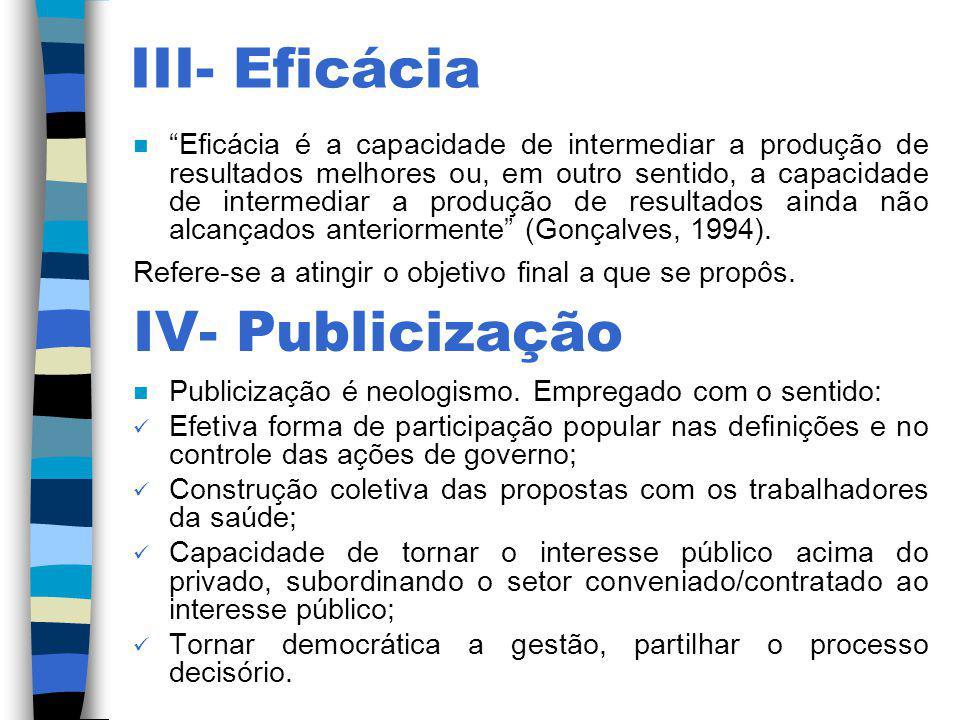III- Eficácia n Eficácia é a capacidade de intermediar a produção de resultados melhores ou, em outro sentido, a capacidade de intermediar a produção