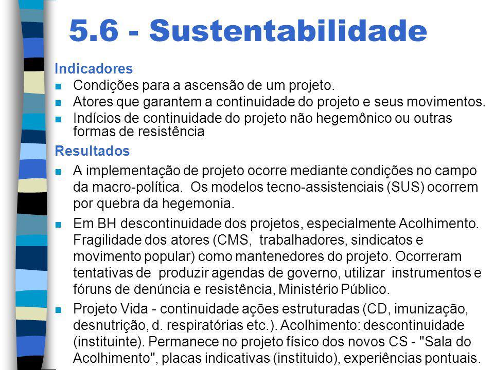 5.6 - Sustentabilidade Indicadores n Condições para a ascensão de um projeto. n Atores que garantem a continuidade do projeto e seus movimentos. n Ind