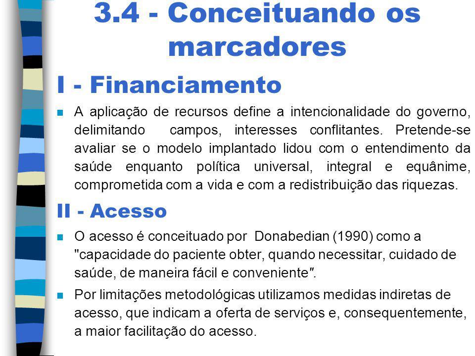3.4 - Conceituando os marcadores I - Financiamento n A aplicação de recursos define a intencionalidade do governo, delimitando campos, interesses conf
