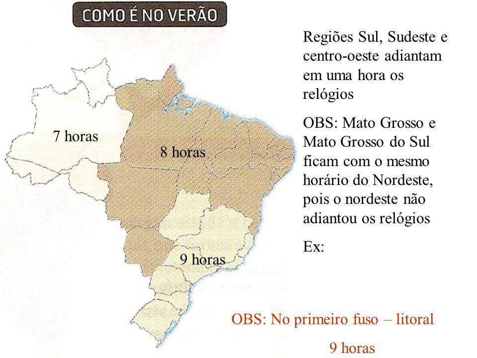 Regiões Sul, Sudeste e centro-oeste adiantam em uma hora os relógios OBS: Mato Grosso e Mato Grosso do Sul ficam com o mesmo horário do Nordeste, pois