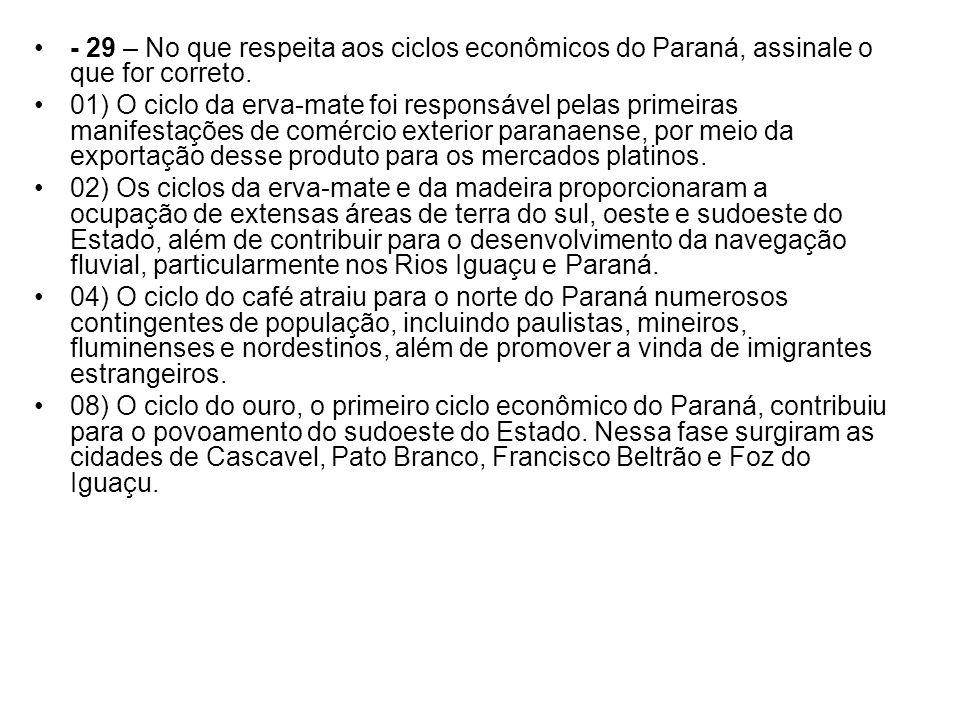 - 29 – No que respeita aos ciclos econômicos do Paraná, assinale o que for correto. 01) O ciclo da erva-mate foi responsável pelas primeiras manifesta