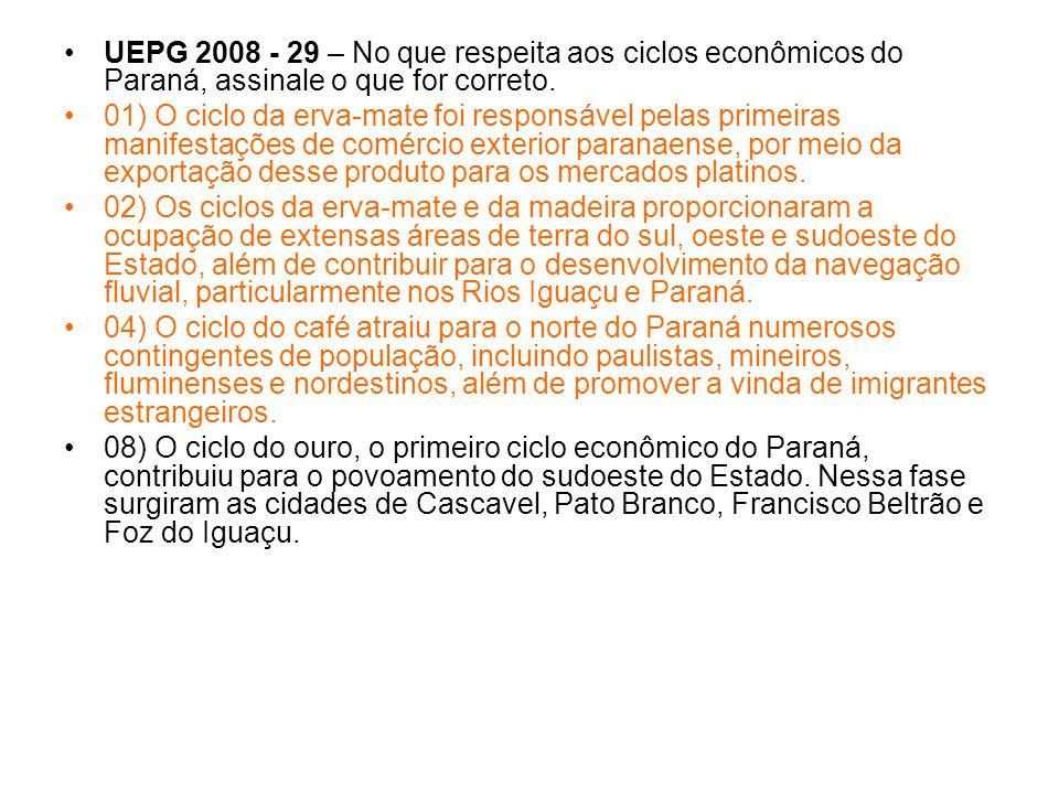UEPG 2008 - 29 – No que respeita aos ciclos econômicos do Paraná, assinale o que for correto. 01) O ciclo da erva-mate foi responsável pelas primeiras