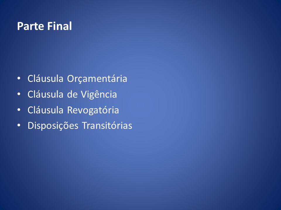 Parte Final Cláusula Orçamentária Cláusula de Vigência Cláusula Revogatória Disposições Transitórias