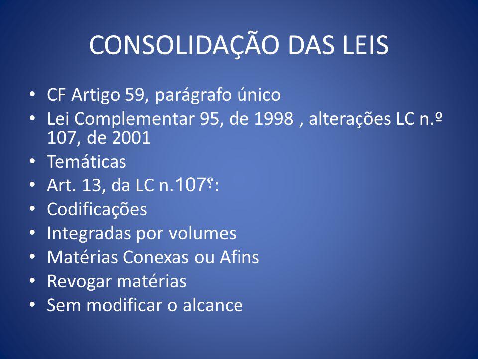 CONSOLIDAÇÃO DAS LEIS CF Artigo 59, parágrafo único Lei Complementar 95, de 1998, alterações LC n.º 107, de 2001 Temáticas Art. 13, da LC n. ؟ 107: Co