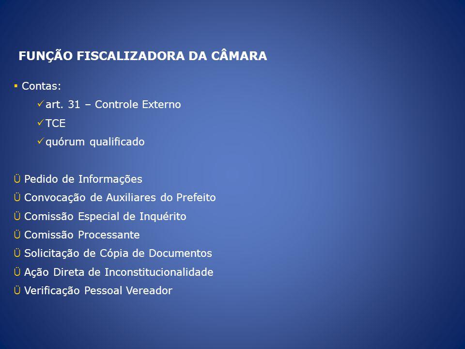 FUNÇÃO FISCALIZADORA DA CÂMARA Contas: art. 31 – Controle Externo TCE quórum qualificado Ü Pedido de Informações Ü Convocação de Auxiliares do Prefeit