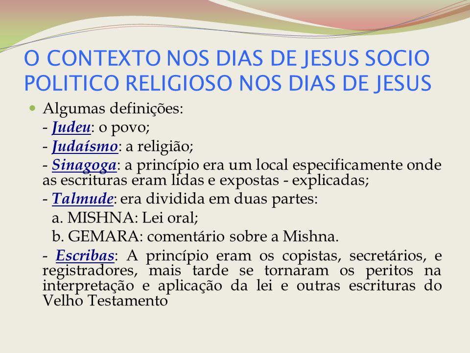 O CONTEXTO NOS DIAS DE JESUS SOCIO POLITICO RELIGIOSO NOS DIAS DE JESUS Algumas definições: - Judeu : o povo; - Judaísmo : a religião; - Sinagoga : a