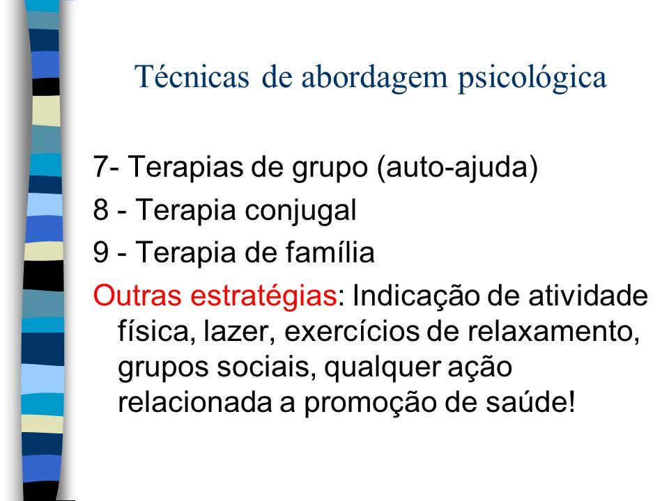 Técnicas de abordagem psicológica 7- Terapias de grupo (auto-ajuda) 8 - Terapia conjugal 9 - Terapia de família Outras estratégias: Indicação de ativi