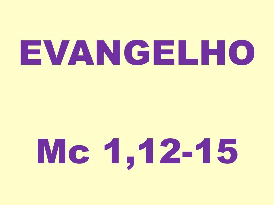 EVANGELHO Mc 1,12-15