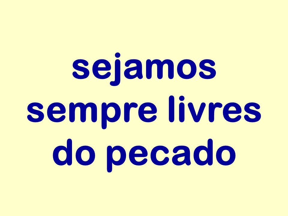 sejamos sempre livres do pecado