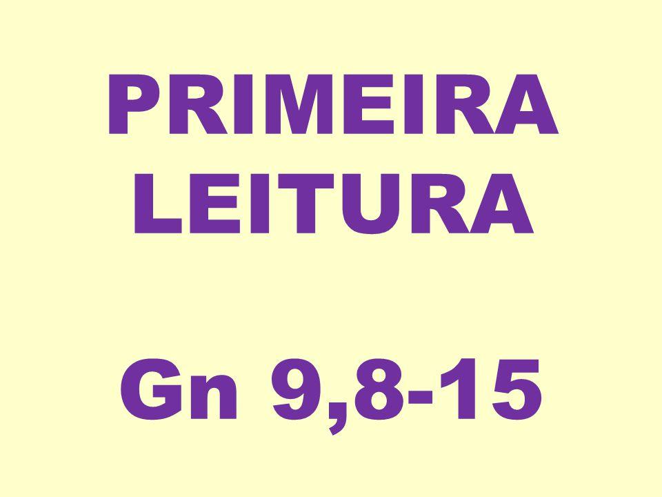 PRIMEIRA LEITURA Gn 9,8-15